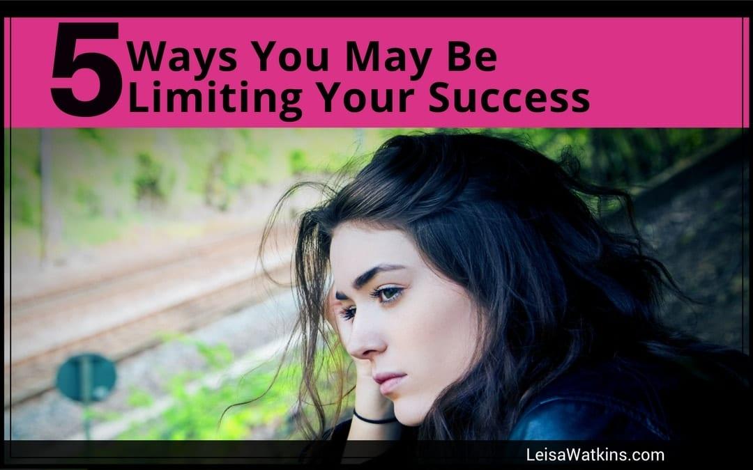 Five Ways You May Be Limiting Success