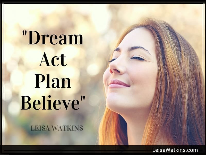 Dream, Act, Plan, Believe In Your Dreams