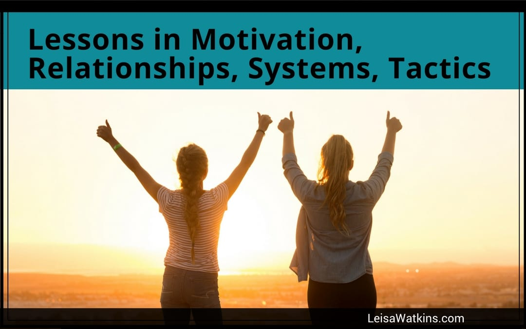 Lessons in Motivation, Relationships, Systems, Tactics