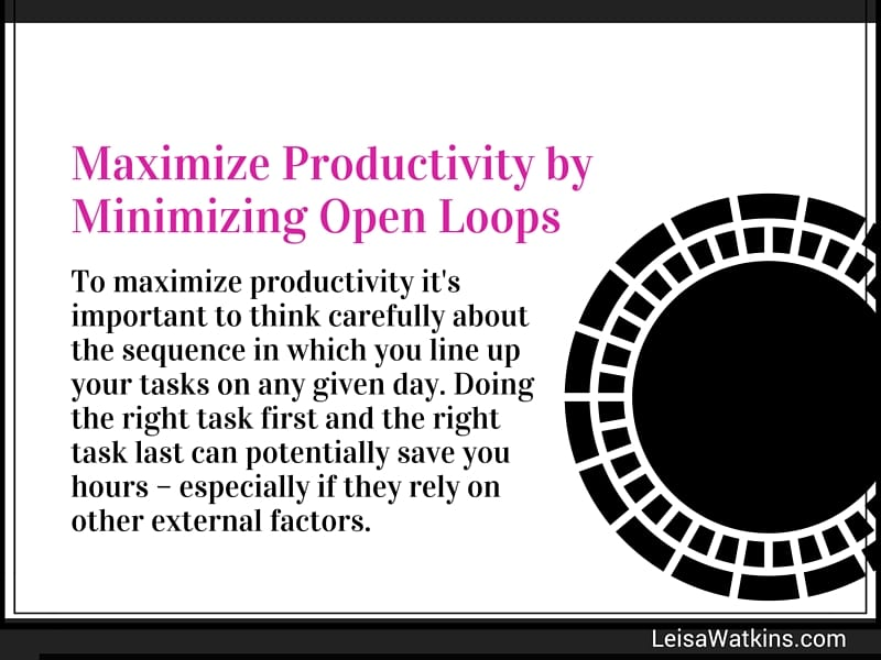 Maximize Productivity by Minimizing Open Loops