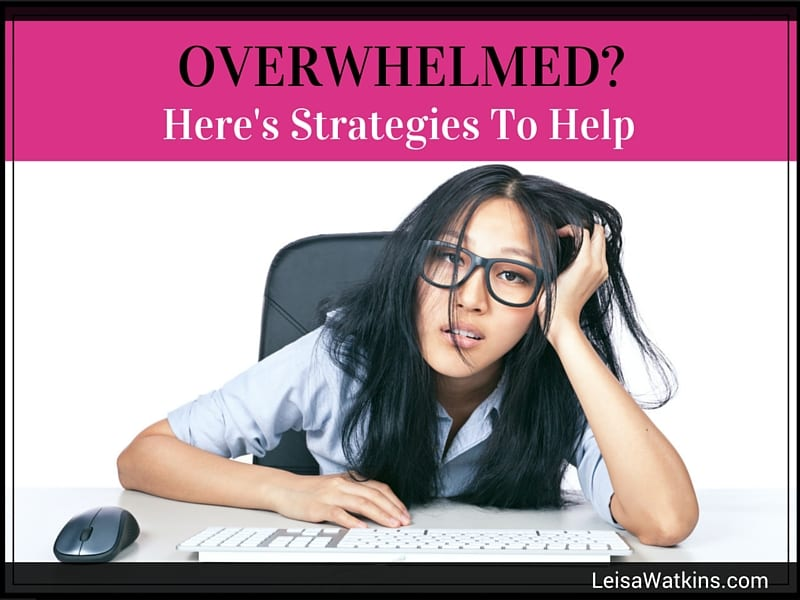 Overwhelmed? Here is Fourteen Strategies To Help
