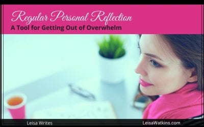 Regular Personal Reflection: A Tool for Getting Out of Overwhelm