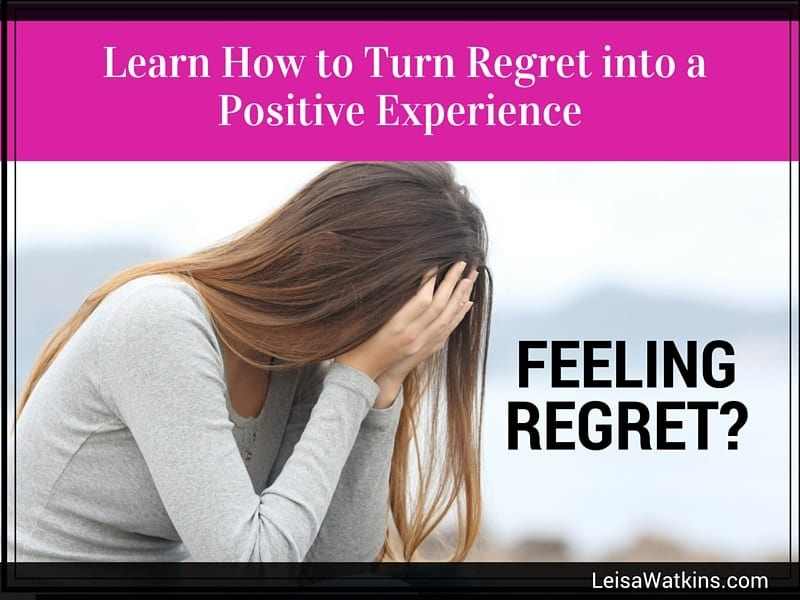 Have Regret? How to Turn Regret into a Positive Experience