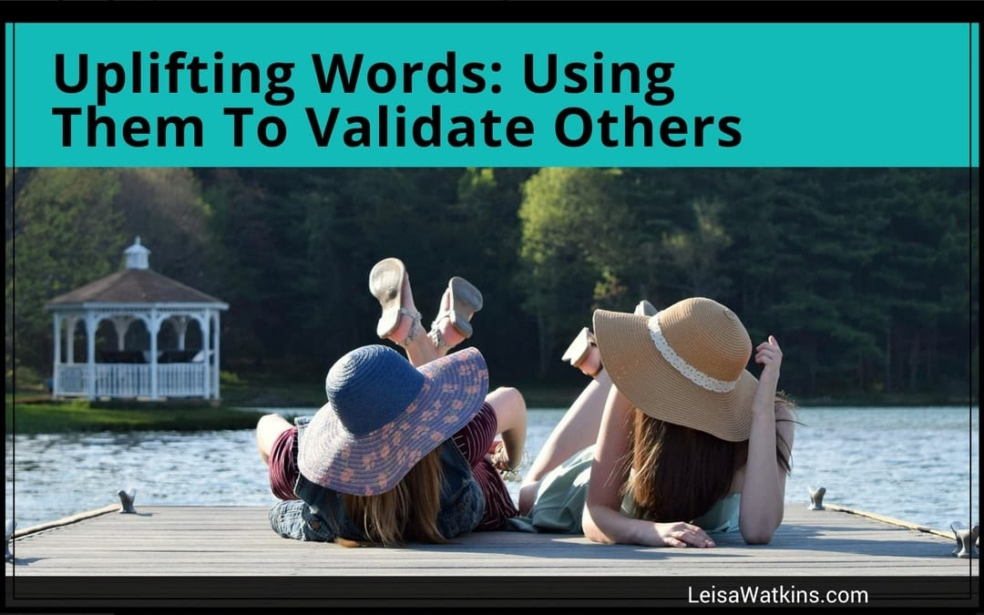 Uplifting Words: Using Them To Validate Others